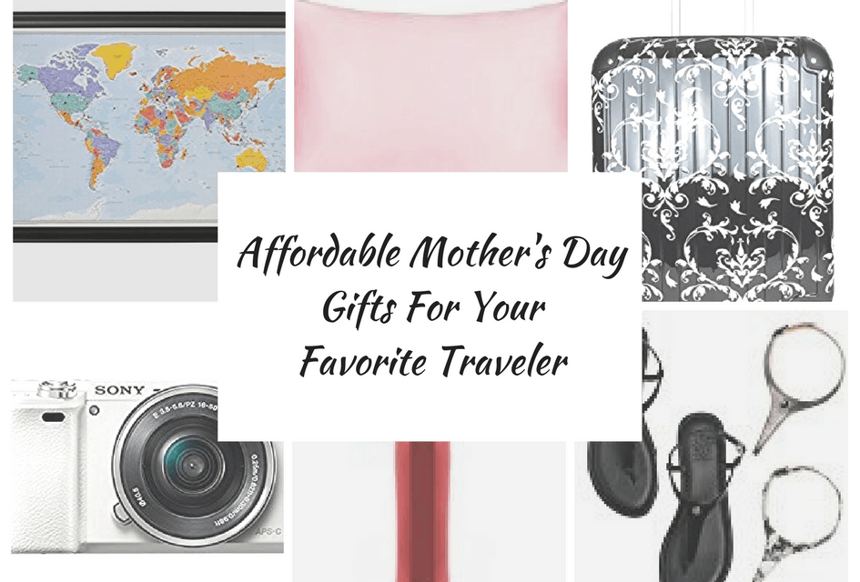 Affordable Mother's Day Gifts For Your Favorite Traveler!