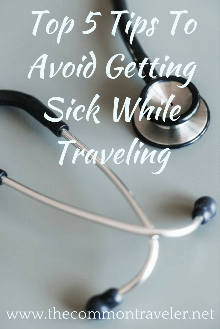 Top 5 Tips To Avoid Getting Sick While Traveling