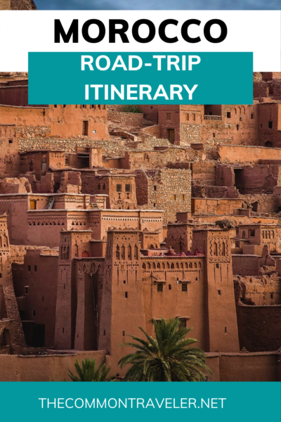 THE ULTIMATE ITINERARY FOR AN UNFORGETTABLE MOROCCO ROAD TRIP featured by The Common Traveler: how to get the most of your time in Morocco to cover the best attractions and variety of this beautiful land. #morocco #moroccoitinerary #sahara #overland