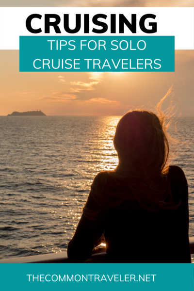 Tips for solo cruising by The Common Traveler: from whether to take a cruise solo, choosing the right cruise and cabin, activities, etc.  #cruisingsolo #solotravelers #solotravellers #solocruise #cruisetips