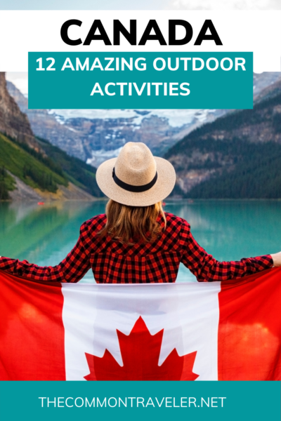 12 Amazing Canada Outdoor Activities | The Common Traveler shares fabulous outdoor activities that can be undertaken in winter or summer in this great nation. Choose your adventure! #canada #canadaoutdoors
