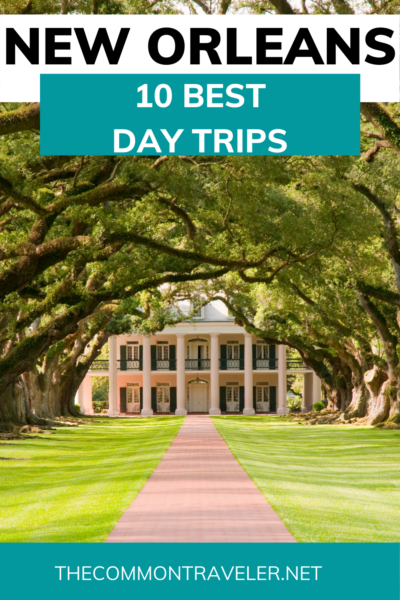 Best Day Trips from New Orleans | The Common Traveler shares travel experts' favorite day trips from New Orleans, from 30 minutes to 2.5 hours away. Consider Manchac Swap, San Francisco Plantation, Laura Plantation, Oak Alley Plantation, Coastal Mississippi, Baton Rouge, Nottoway Plantation, Lafayette, Mobile, and Dauphin Island! #nola #neworleans #neworleansdaytrips