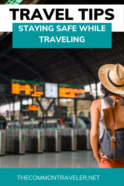 Tips for Staying Safe While Traveling | The Common Traveler shares tips for staying safe while traveling so you can relax and have a fabulous trip! #travelsafety #safetravel