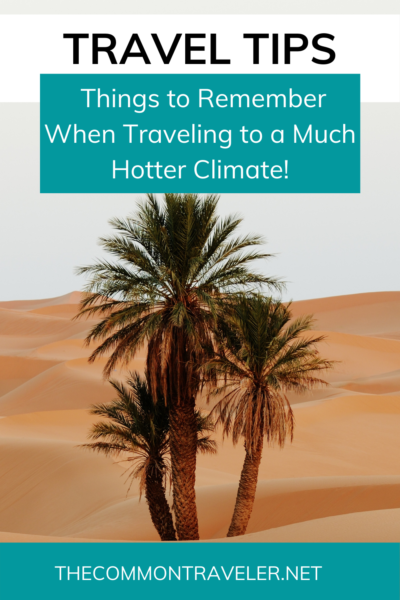 Tips for when you travel to a hotter climate | The Common Traveler shares the obvious and not so obvious things to keep in mind if you're traveling to a much hotter climate: from sunscreen to staying hydrated and taking it easy, you're sure to have a more enjoyable trip if you remember these tips.